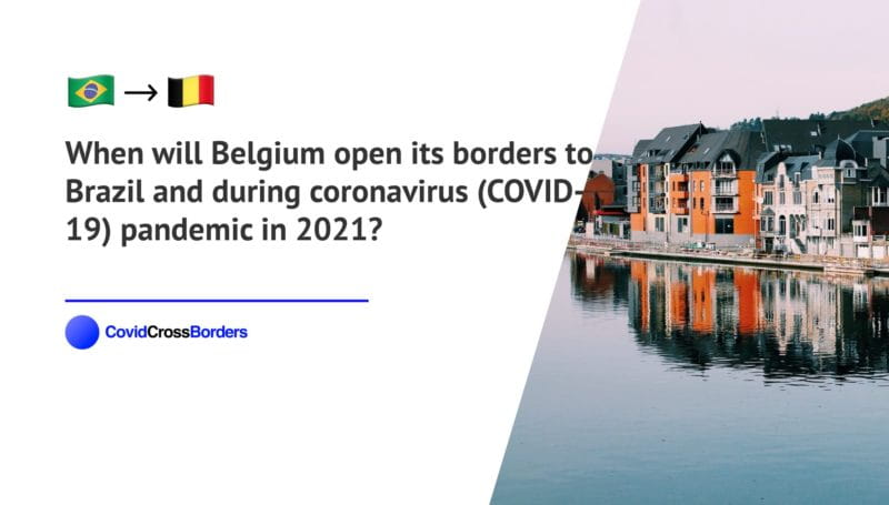 When will Belgium open its borders to Brazil and  during coronavirus (COVID-19) pandemic in 2021?