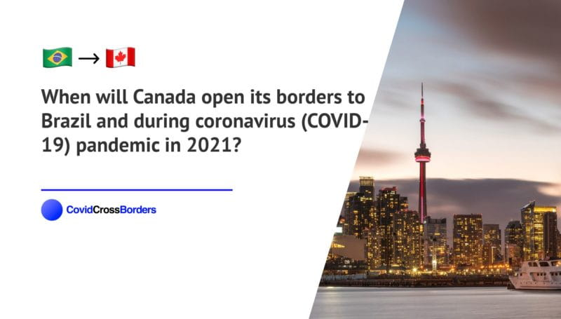 When will Canada open its borders to Brazil and  during coronavirus (COVID-19) pandemic in 2021?