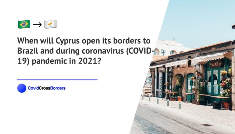 When will Cyprus open its borders to Brazil and  during coronavirus (COVID-19) pandemic in 2021?