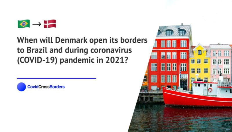 When will Denmark open its borders to Brazil and  during coronavirus (COVID-19) pandemic in 2021?