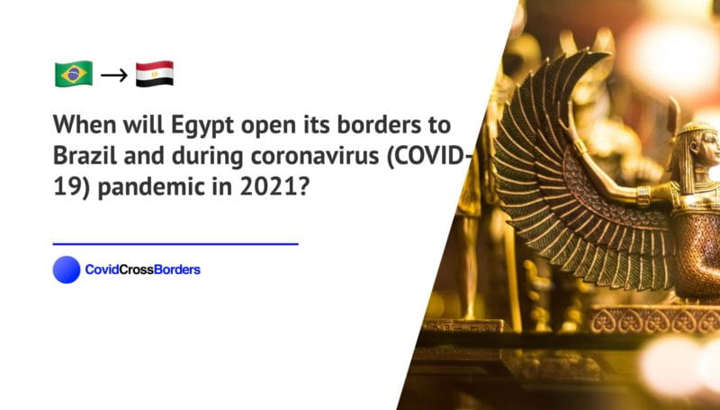 When will Egypt open its borders to Brazil and  during coronavirus (COVID-19) pandemic in 2021?