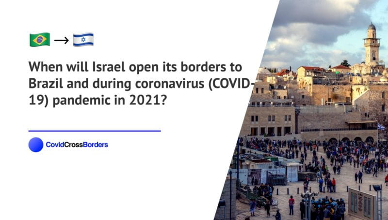 When will Israel open its borders to Brazil and  during coronavirus (COVID-19) pandemic in 2021?