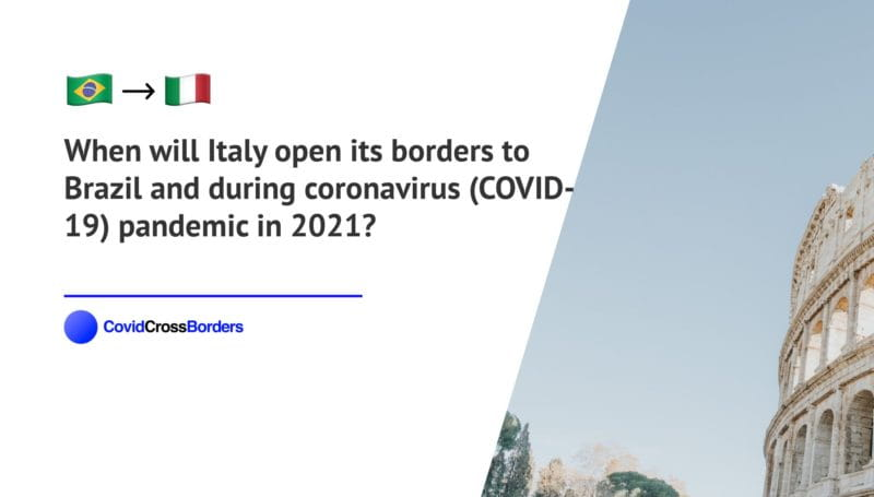 When will Italy open its borders to Brazil and  during coronavirus (COVID-19) pandemic in 2021?