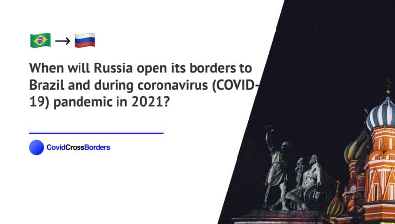 When will Russia open its borders to Brazil and  during coronavirus (COVID-19) pandemic in 2021?