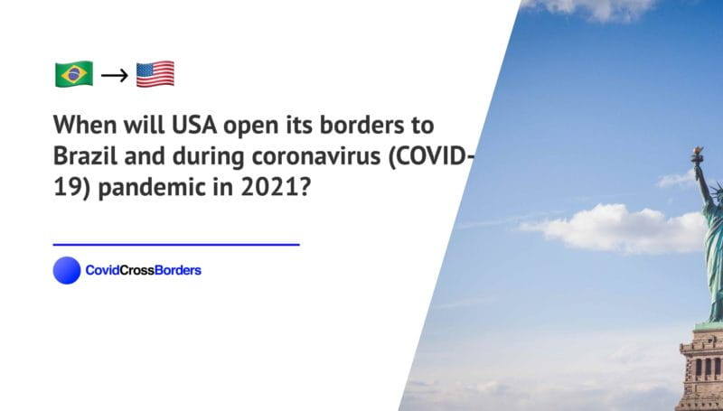 When will USA open its borders to Brazil and  during coronavirus (COVID-19) pandemic in 2021?