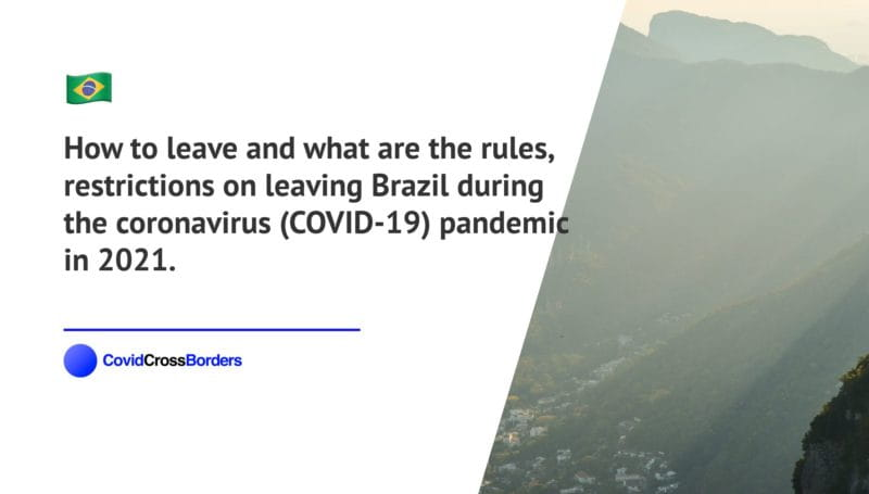 How to leave and what are the rules, restrictions on leaving Brazil during the coronavirus (COVID-19) pandemic in 2021.