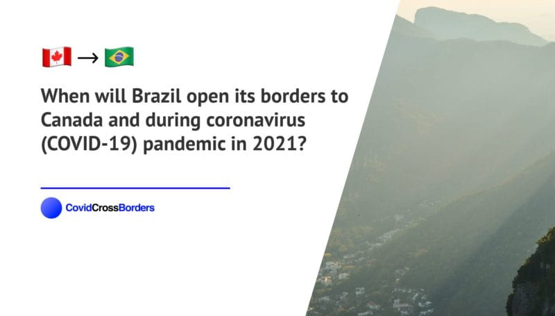 When will Brazil open its borders to Canada and  during coronavirus (COVID-19) pandemic in 2021?