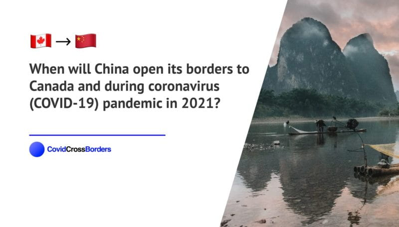When will China open its borders to Canada and  during coronavirus (COVID-19) pandemic in 2021?