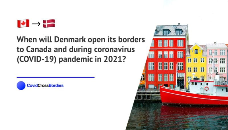When will Denmark open its borders to Canada and  during coronavirus (COVID-19) pandemic in 2021?