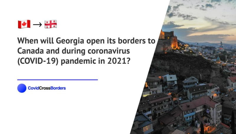 When will Georgia open its borders to Canada and  during coronavirus (COVID-19) pandemic in 2021?