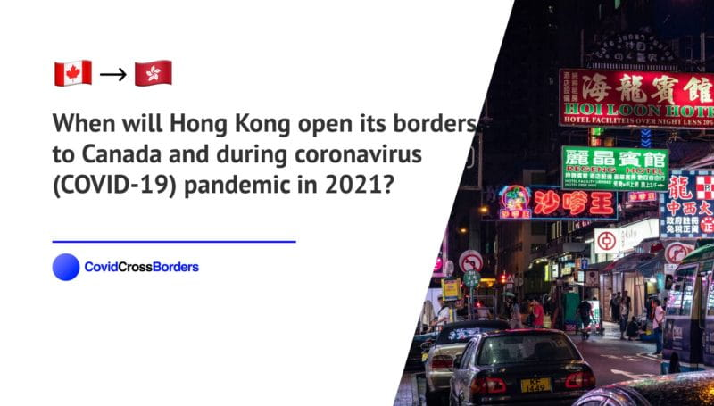 When will Hong Kong open its borders to Canada and  during coronavirus (COVID-19) pandemic in 2021?