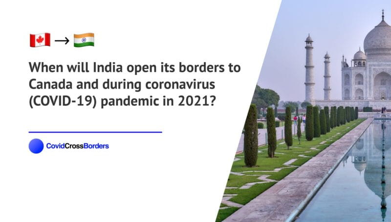 When will India open its borders to Canada and  during coronavirus (COVID-19) pandemic in 2021?
