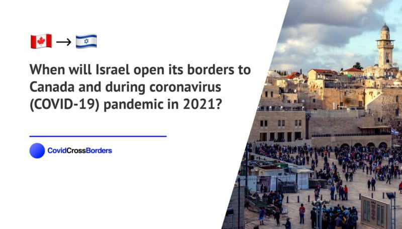 When will Israel open its borders to Canada and  during coronavirus (COVID-19) pandemic in 2021?