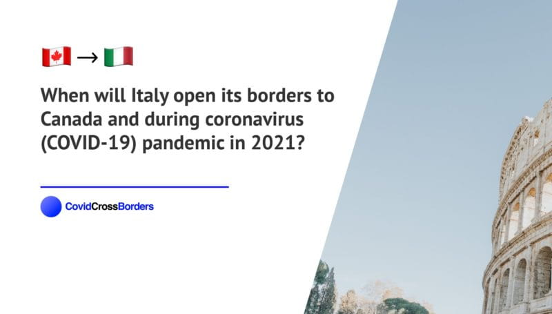 When will Italy open its borders to Canada and  during coronavirus (COVID-19) pandemic in 2021?