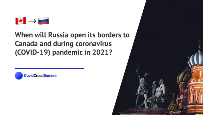 When will Russia open its borders to Canada and  during coronavirus (COVID-19) pandemic in 2021?