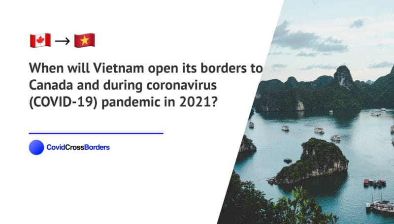 When will Vietnam open its borders to Canada and  during coronavirus (COVID-19) pandemic in 2021?