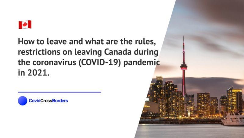 How to leave and what are the rules, restrictions on leaving Canada during the coronavirus (COVID-19) pandemic in 2021.