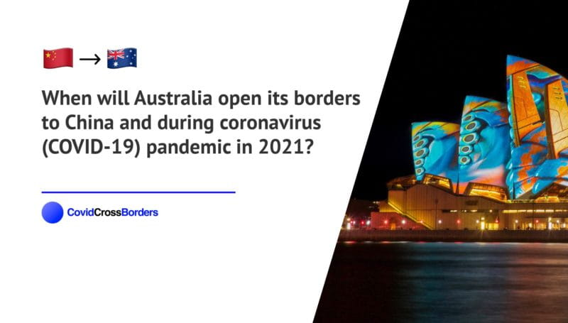 When will Australia open its borders to China and  during coronavirus (COVID-19) pandemic in 2021?