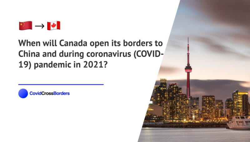 When will Canada open its borders to China and  during coronavirus (COVID-19) pandemic in 2021?