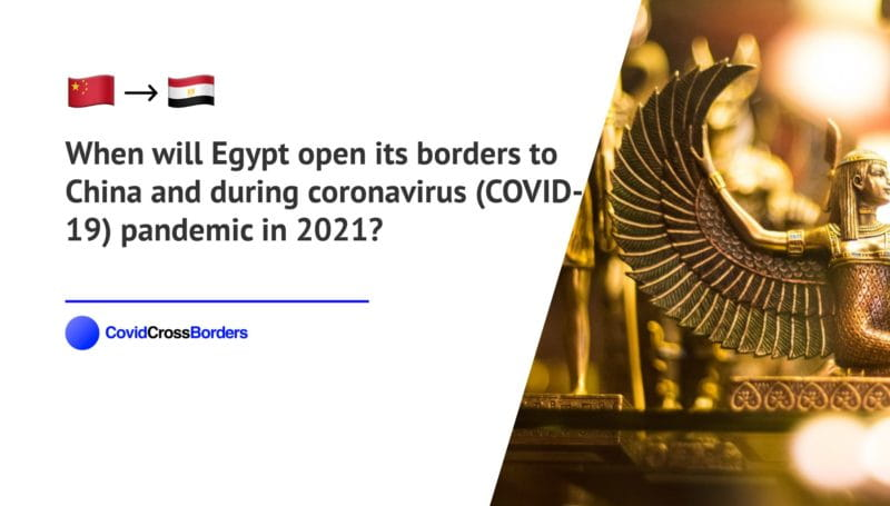When will Egypt open its borders to China and  during coronavirus (COVID-19) pandemic in 2021?