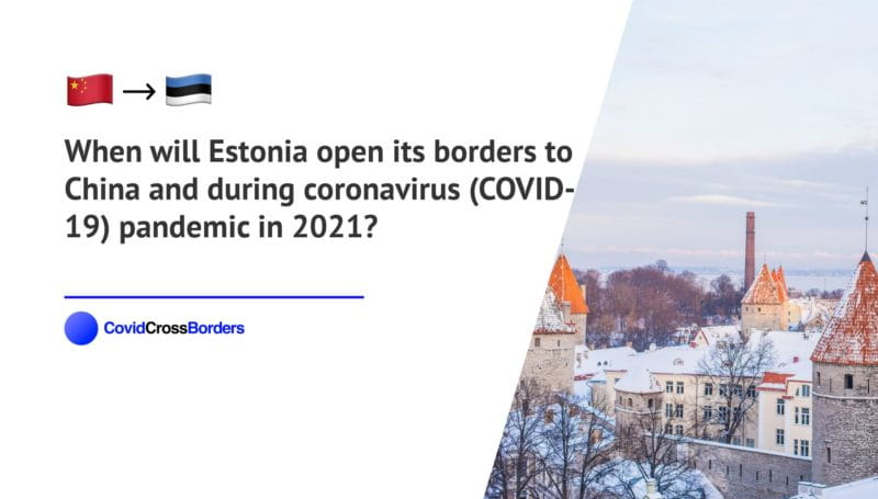 When will Estonia open its borders to China and  during coronavirus (COVID-19) pandemic in 2021?