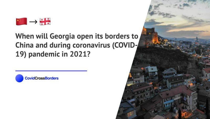 When will Georgia open its borders to China and  during coronavirus (COVID-19) pandemic in 2021?