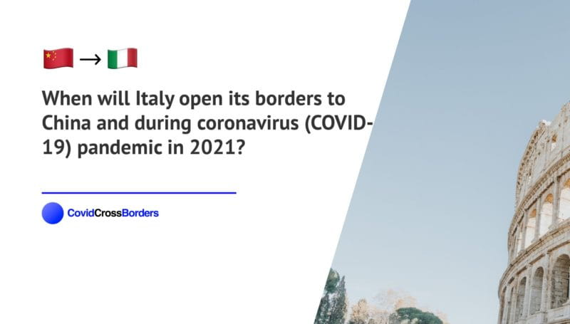 When will Italy open its borders to China and  during coronavirus (COVID-19) pandemic in 2021?