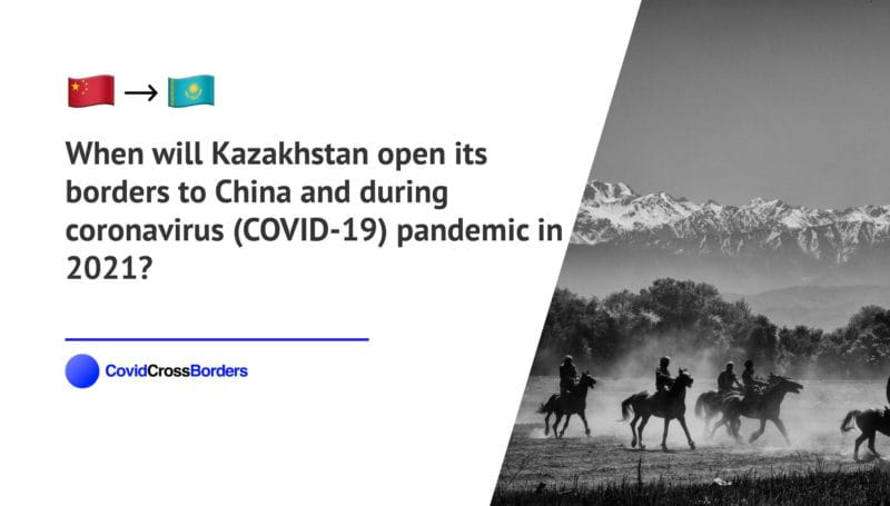 When will Kazakhstan open its borders to China and  during coronavirus (COVID-19) pandemic in 2021?
