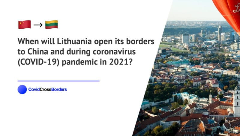 When will Lithuania open its borders to China and  during coronavirus (COVID-19) pandemic in 2021?