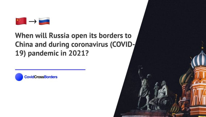 When will Russia open its borders to China and  during coronavirus (COVID-19) pandemic in 2021?