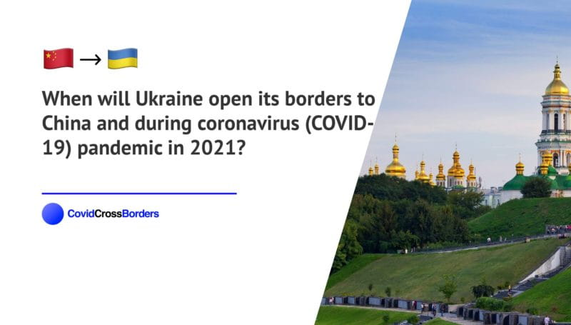 When will Ukraine open its borders to China and  during coronavirus (COVID-19) pandemic in 2021?