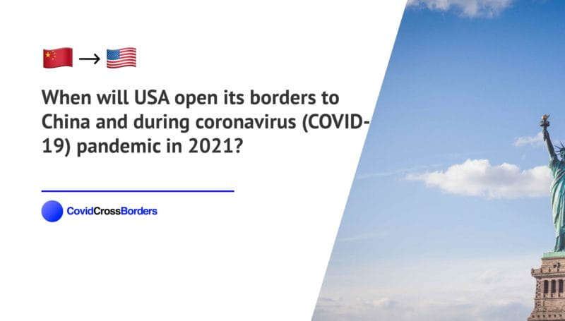 When will USA open its borders to China and  during coronavirus (COVID-19) pandemic in 2021?