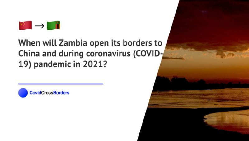 When will Zambia open its borders to China and  during coronavirus (COVID-19) pandemic in 2021?
