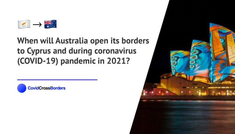 When will Australia open its borders to Cyprus and  during coronavirus (COVID-19) pandemic in 2021?
