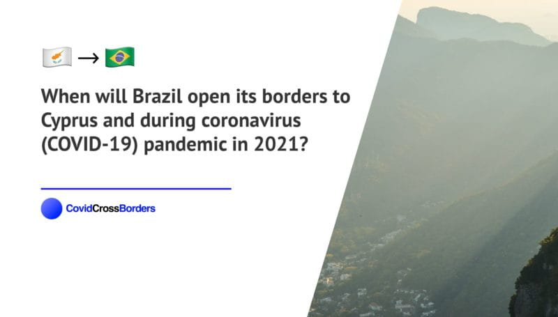 When will Brazil open its borders to Cyprus and  during coronavirus (COVID-19) pandemic in 2021?