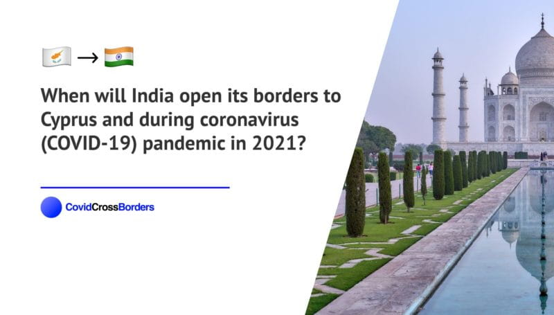 When will India open its borders to Cyprus and  during coronavirus (COVID-19) pandemic in 2021?