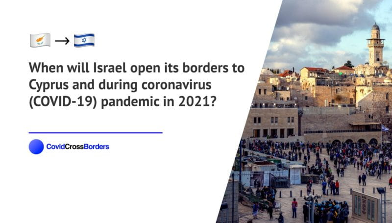 When will Israel open its borders to Cyprus and  during coronavirus (COVID-19) pandemic in 2021?