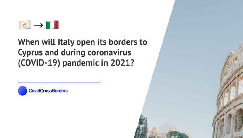 When will Italy open its borders to Cyprus and  during coronavirus (COVID-19) pandemic in 2021?