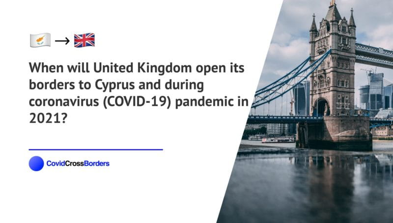 When will United Kingdom open its borders to Cyprus and  during coronavirus (COVID-19) pandemic in 2021?