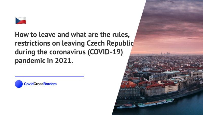 How to leave and what are the rules, restrictions on leaving Czech Republic during the coronavirus (COVID-19) pandemic in 2021.