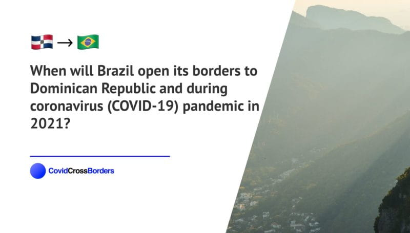 When will Brazil open its borders to Dominican Republic and  during coronavirus (COVID-19) pandemic in 2021?