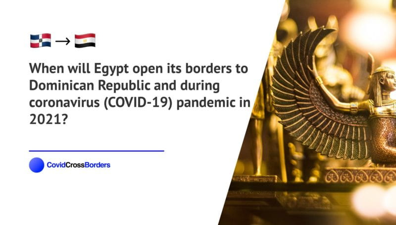When will Egypt open its borders to Dominican Republic and  during coronavirus (COVID-19) pandemic in 2021?
