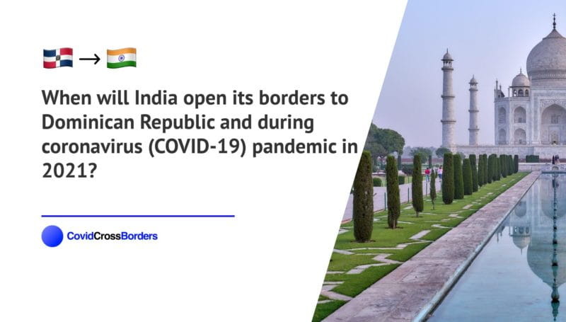 When will India open its borders to Dominican Republic and  during coronavirus (COVID-19) pandemic in 2021?