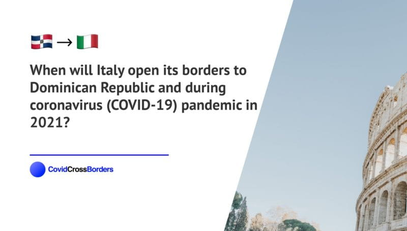 When will Italy open its borders to Dominican Republic and  during coronavirus (COVID-19) pandemic in 2021?