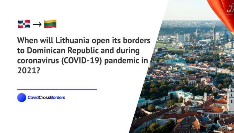 When will Lithuania open its borders to Dominican Republic and  during coronavirus (COVID-19) pandemic in 2021?