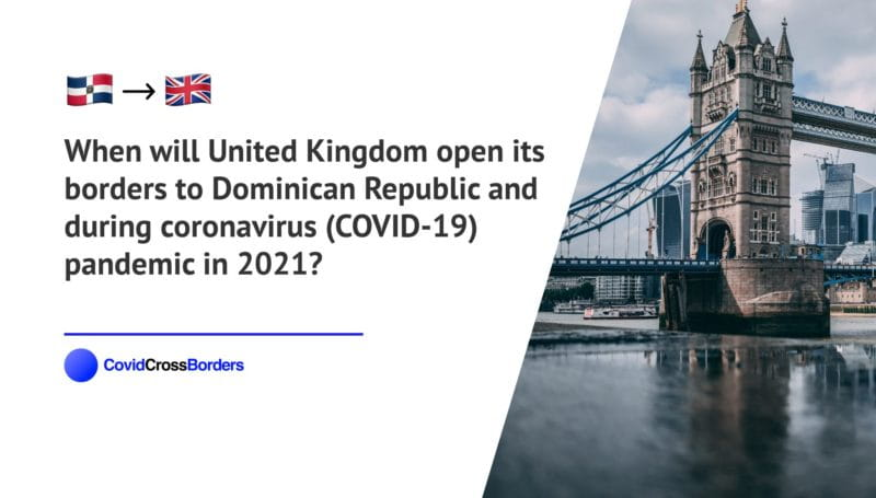 When will United Kingdom open its borders to Dominican Republic and  during coronavirus (COVID-19) pandemic in 2021?