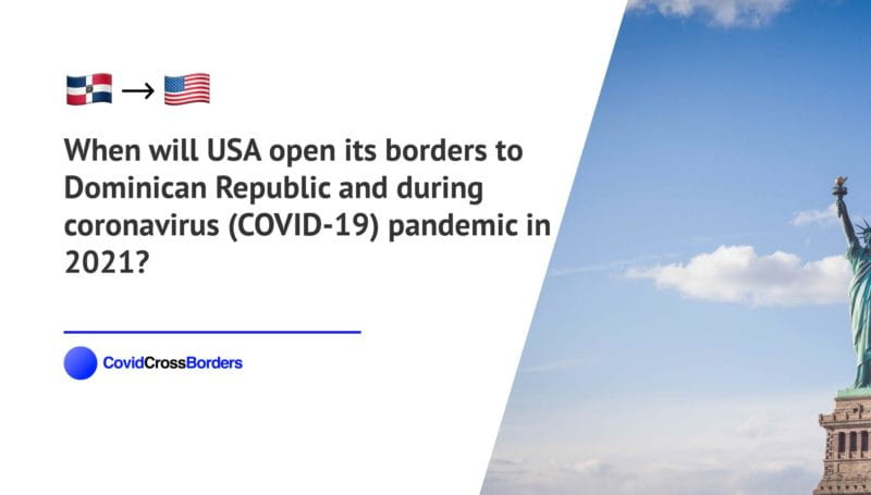 When will USA open its borders to Dominican Republic and  during coronavirus (COVID-19) pandemic in 2021?