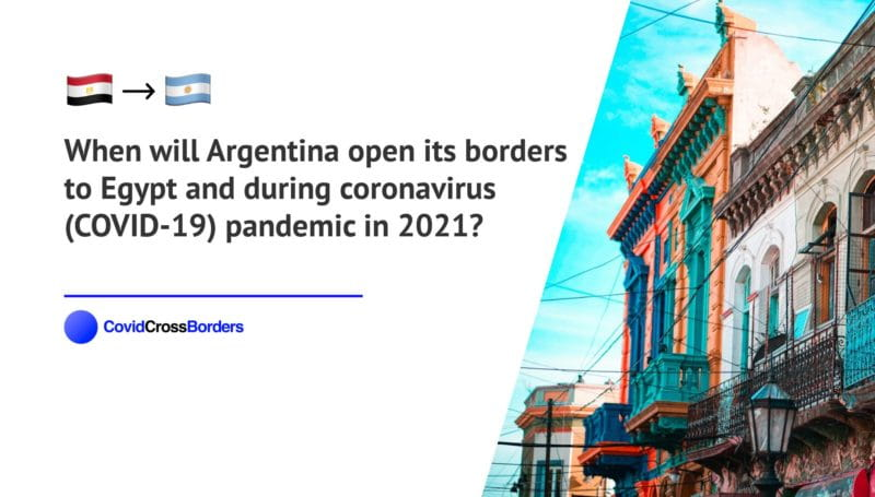 When will Argentina open its borders to Egypt and  during coronavirus (COVID-19) pandemic in 2021?
