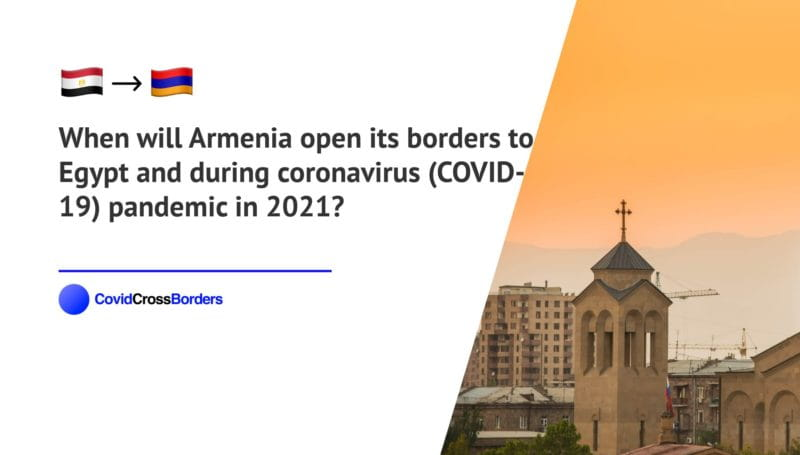 When will Armenia open its borders to Egypt and  during coronavirus (COVID-19) pandemic in 2021?