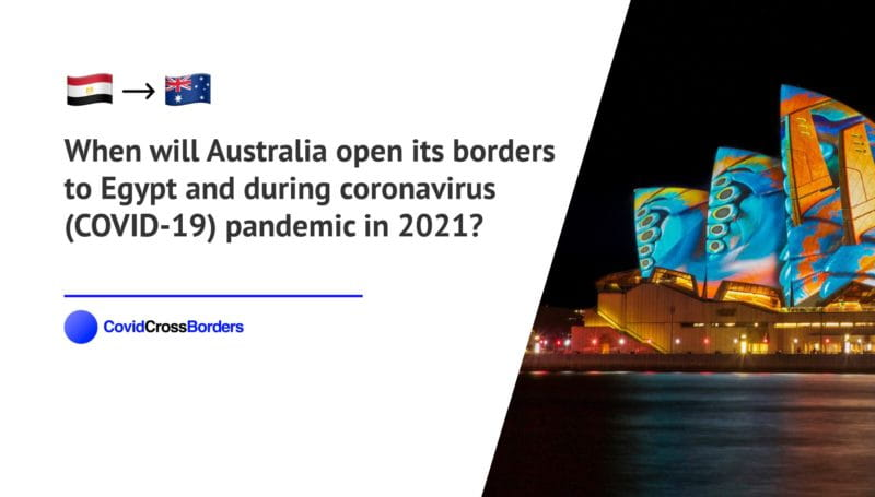 When will Australia open its borders to Egypt and  during coronavirus (COVID-19) pandemic in 2021?